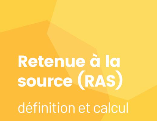 Retenue à la source (RAS) : définition et calcul