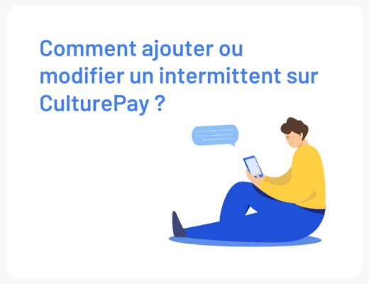 Comment ajouter ou modifier un intermittent sur CulturePay ?